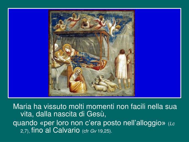 Maria ha vissuto molti momenti non facili nella sua vita, dalla nascita di Gesù,