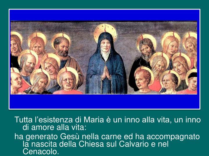 Tutta l'esistenza di Maria è un inno alla vita, un inno di amore alla vita:
