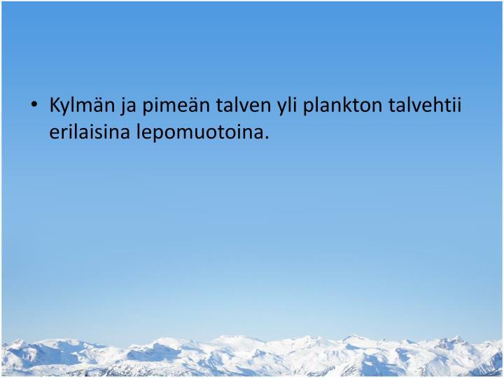 Kylmän ja pimeän talven yli plankton talvehtii erilaisina lepomuotoina.