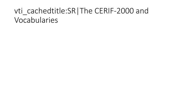 vti_cachedtitle:SR|The CERIF-2000 and Vocabularies