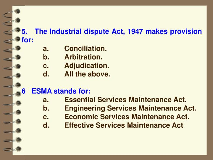 5.   The Industrial dispute Act, 1947 makes provision for: