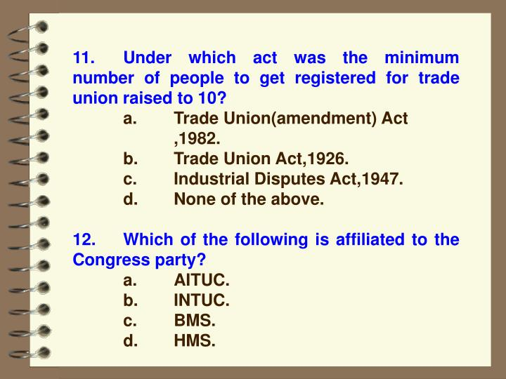 11.Under which act was the minimum number of people to get registered for trade union raised to 10?