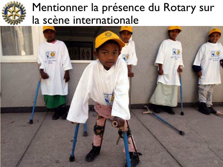 Mentionner la présence du Rotary sur la scène internationale