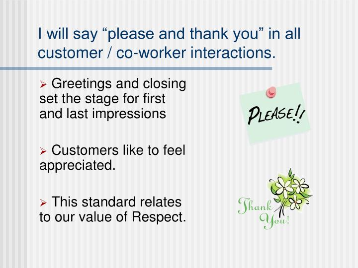 "I will say ""please and thank you"" in all customer / co-worker interactions."