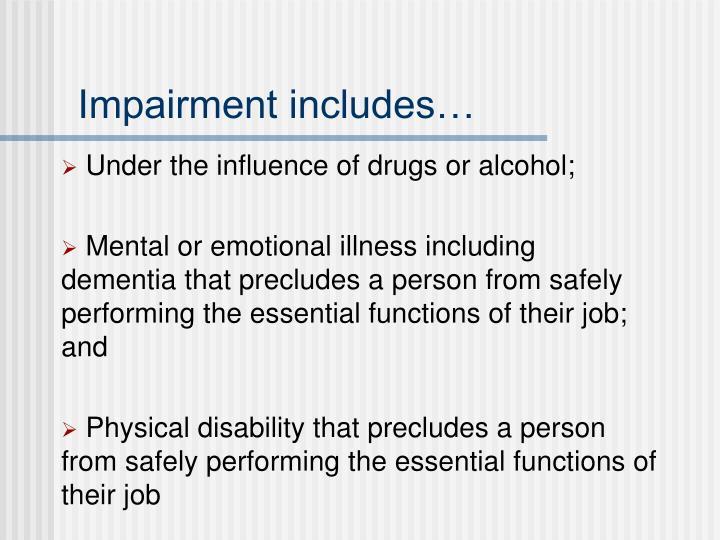 Impairment includes…