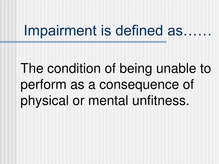 Impairment is defined as……