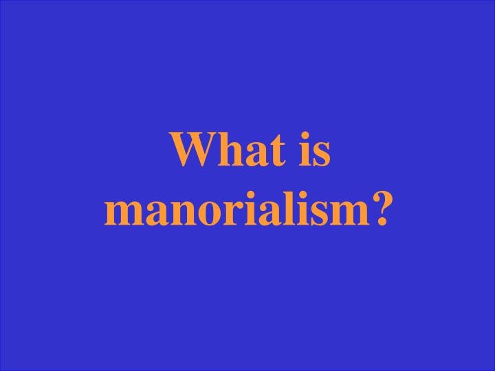 What is manorialism?