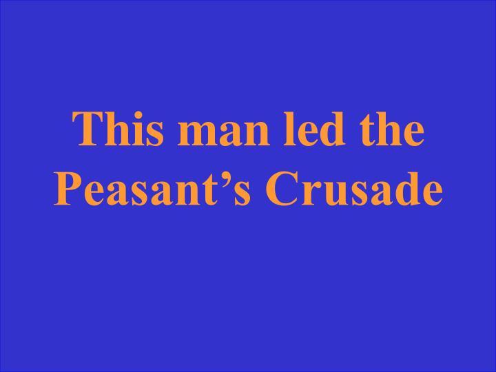 This man led the Peasant's Crusade