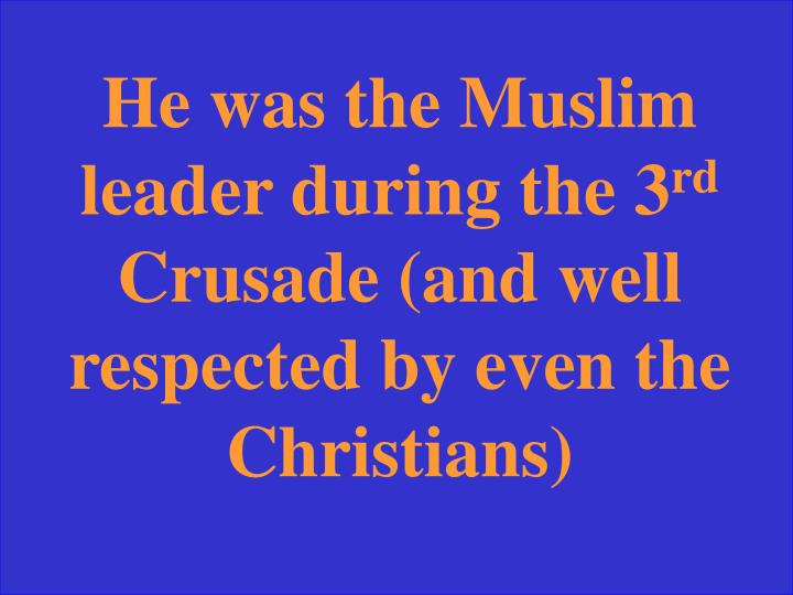 He was the Muslim leader during the 3