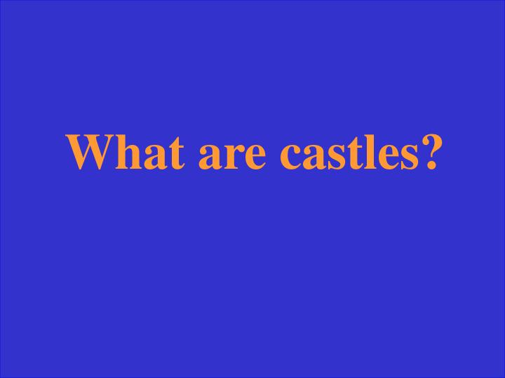 What are castles?