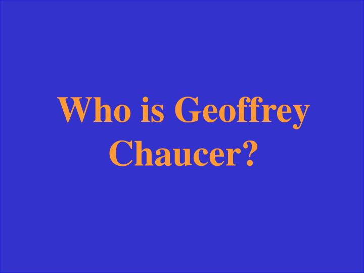 Who is Geoffrey Chaucer?