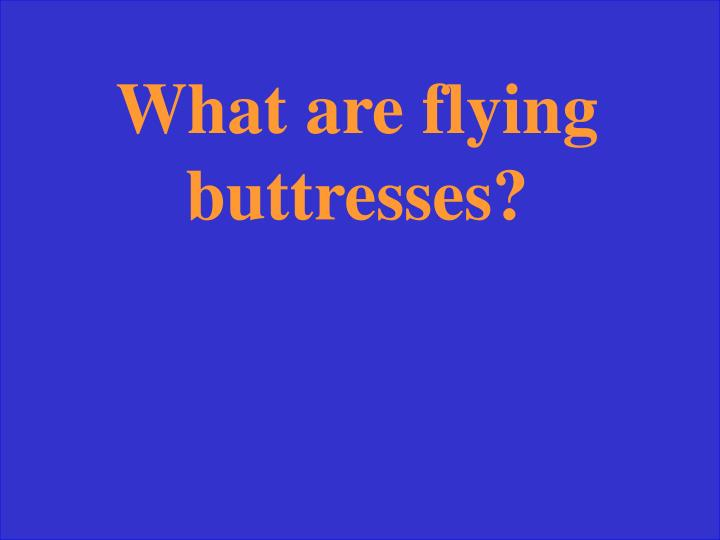 What are flying buttresses?