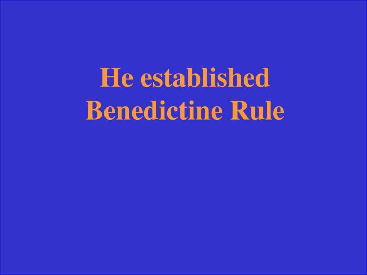 He established Benedictine Rule