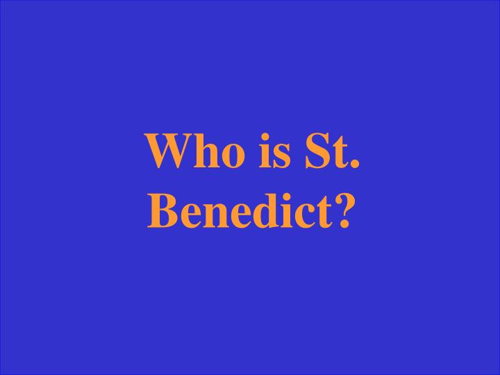 Who is St. Benedict?