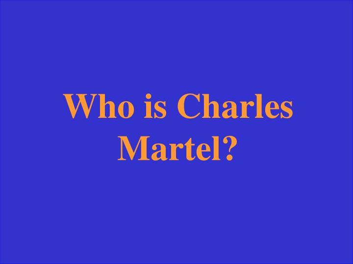 Who is Charles Martel?