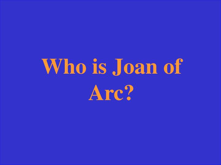 Who is Joan of Arc?