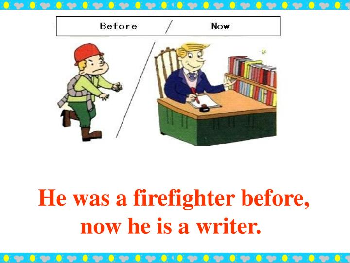 He was a firefighter before, now he is a writer.