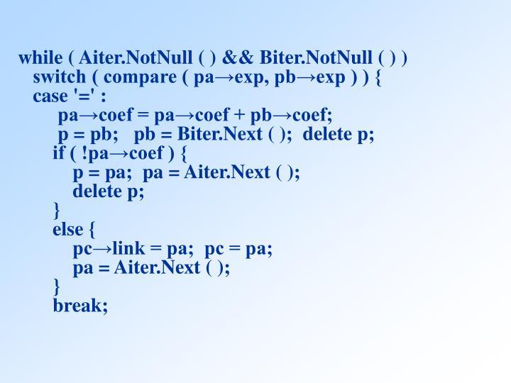 while ( Aiter.NotNull ( ) && Biter.NotNull ( ) )