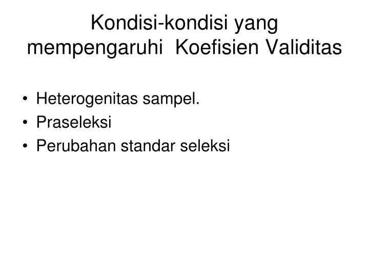 Kondisi-kondisi yang mempengaruhi  Koefisien Validitas