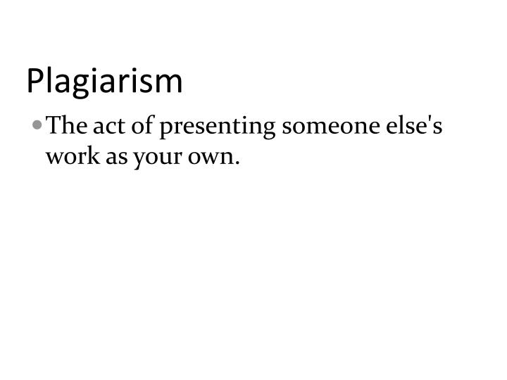plagiarism an act of imitating the By definition, yes plagiarism is the act of using (or closely imitating) the language and thoughts of someone else and passing it off as one's own it usually takes place without the authorization of the original source (in this case, wikipedia), and without citing them as a reference.