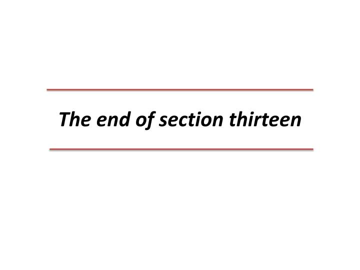 The end of section thirteen