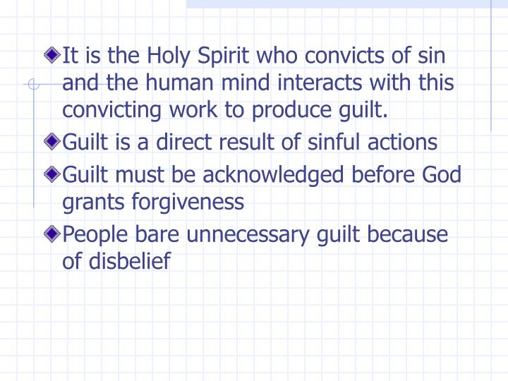 It is the Holy Spirit who convicts of sin and the human mind interacts with this convicting work to produce guilt.