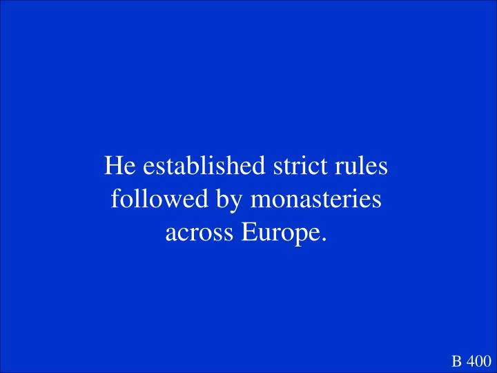 He established strict rules followed by monasteries across Europe.
