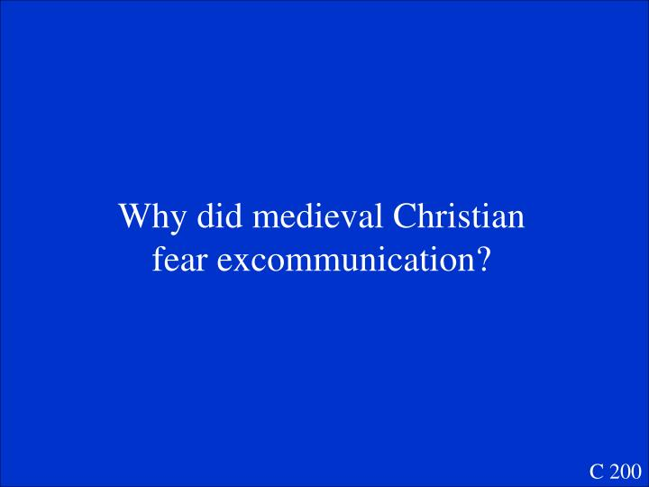 Why did medieval Christian fear excommunication?