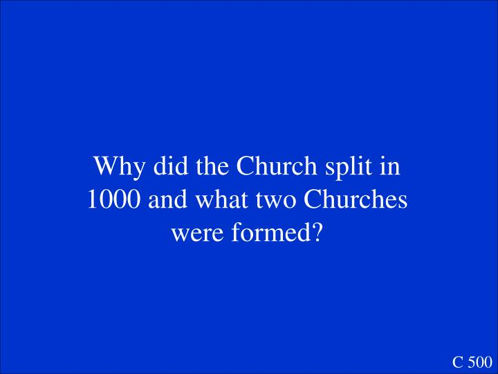 Why did the Church split in 1000 and what two Churches were formed?