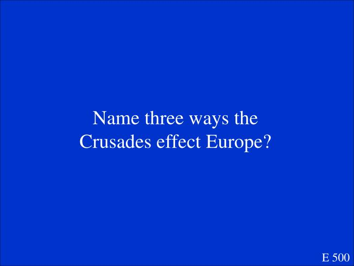 Name three ways the Crusades effect Europe?