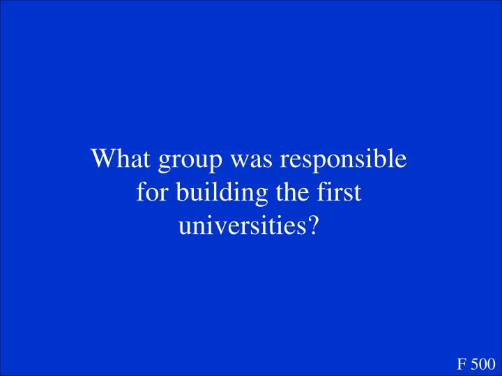 What group was responsible for building the first universities?
