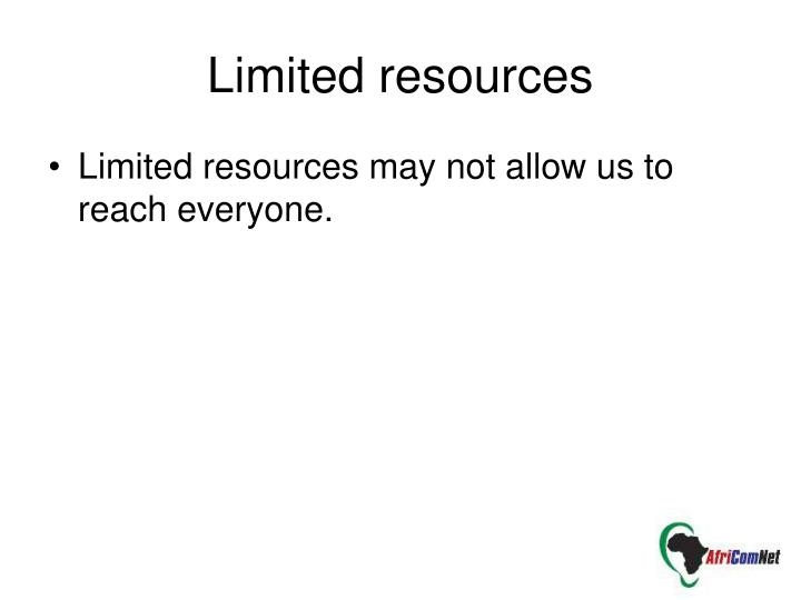 Limited resources may not allow us to reach everyone.