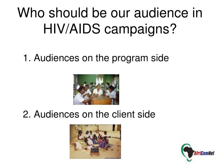 Who should be our audience in HIV/AIDS campaigns?