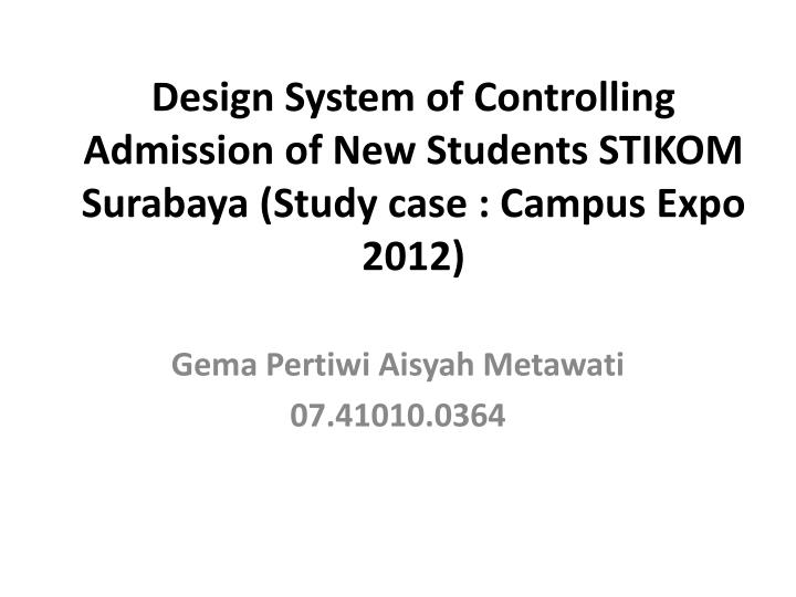 Design system of controlling admission of new students stikom surabaya study case campus expo 201 2