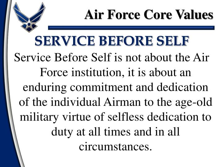 air force core values essay When the subject comes up, i always tell airmen that the last of our three core values does not mean the air force expects perfection it expects us all to.