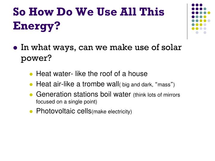 So How Do We Use All This Energy?