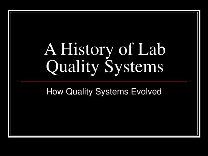 A History of Lab Quality Systems