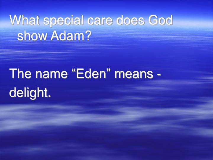 What special care does God show Adam?