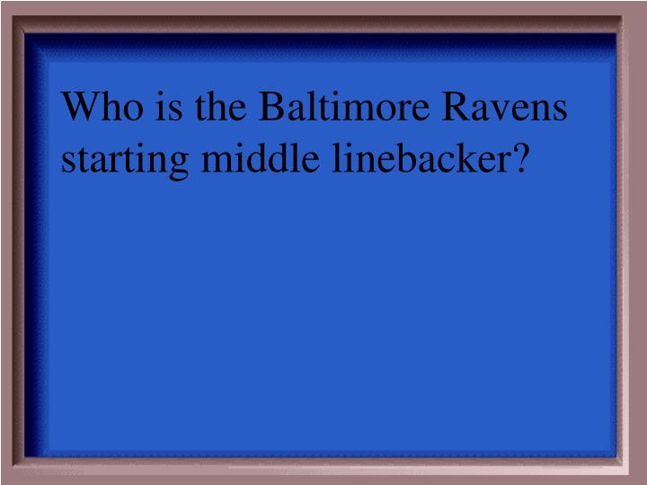 Who is the Baltimore Ravens starting middle linebacker?