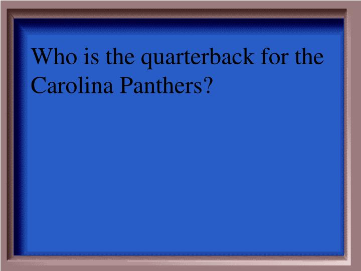 Who is the quarterback for the Carolina Panthers?
