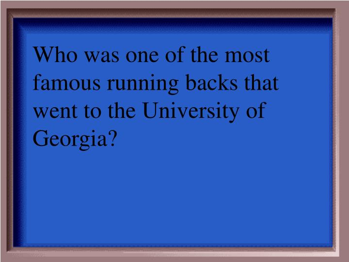 Who was one of the most famous running backs that went to the University of Georgia?