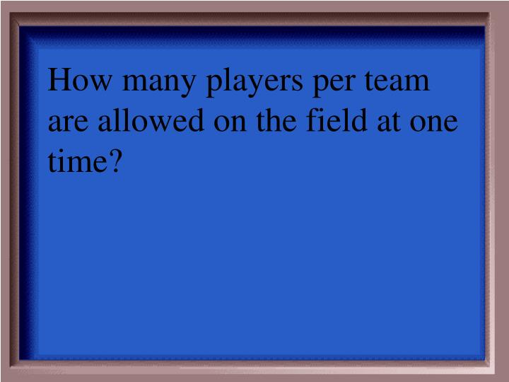 How many players per team are allowed on the field at one time?