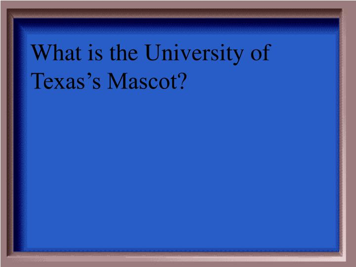 What is the University of Texas's Mascot?