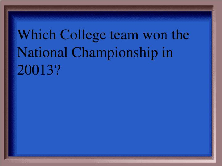Which College team won the National Championship in 20013?