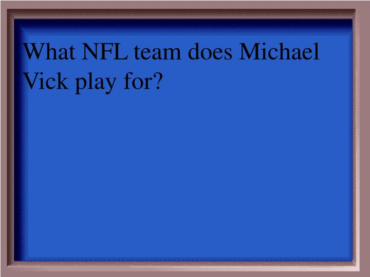 What NFL team does Michael Vick play for?