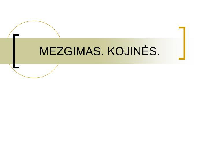 MEZGIMAS. KOJINS.