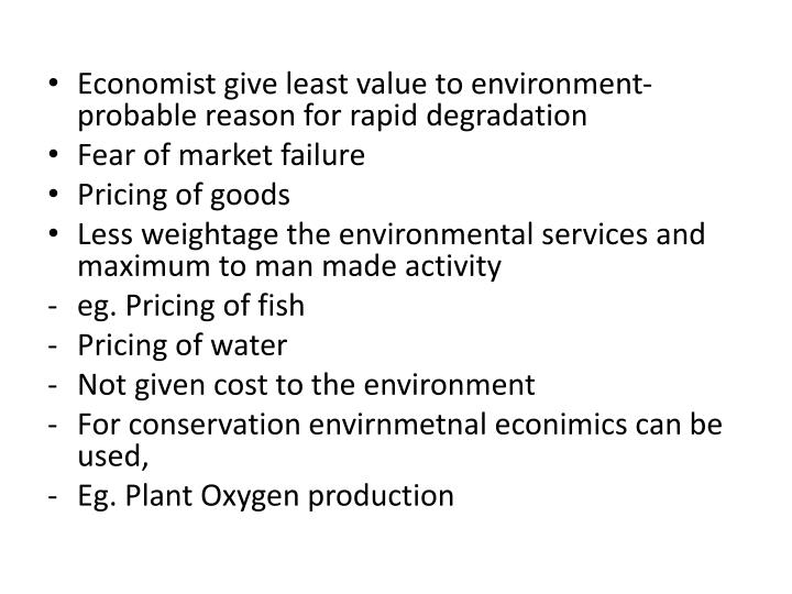 Economist give least value to environment- probable reason for rapid degradation