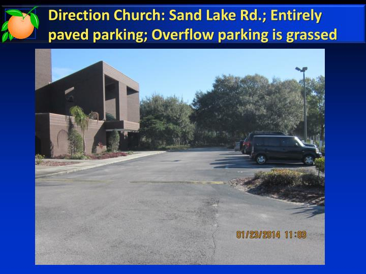 Direction Church: Sand Lake Rd.; Entirely paved parking; Overflow parking is grassed
