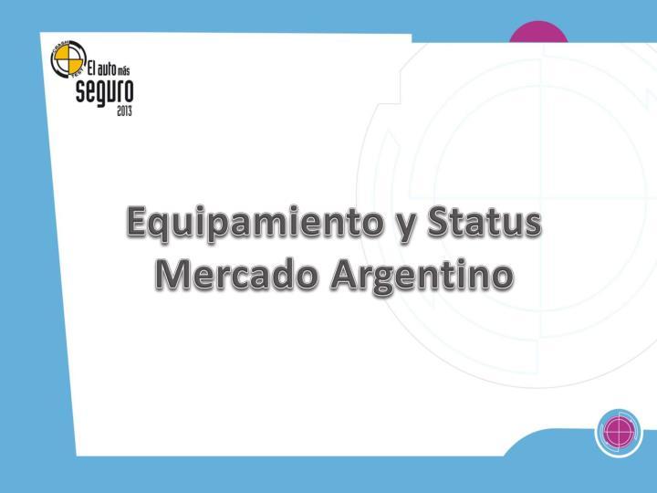 Equipamiento y Status Mercado Argentino