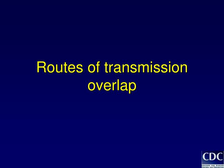 Routes of transmission overlap